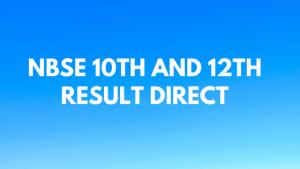 Nagaland 10th & 12th Result direct link | Check NBSE HSLC & HSSLC Result @ nbsenagaland.com