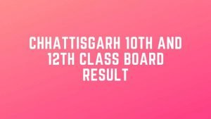 Chhattisgarh Board Result : Check CGBSE 10TH Result , CGBSE 12th Result 2020 @ results.cg.nic.in