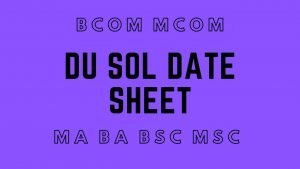 DU SOL Date sheet 2020 UG & PG Released: Download B.A/B.COM/B.Sc/ M.A M.Com Date sheet @sol.du.ac.in