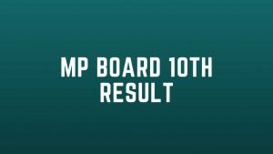 MP Board Result Released Today (4 july 2020) : Check MP Board 10th Result @ mpresults.nic.in