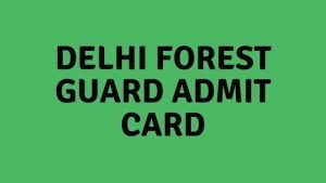 DOFW Admit card 2020: Delhi Forest Guard exam date @ forest.delhigovt.nic.in