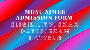 MDSU Ajmer Admission Form Procedure 2020: Exam Form Dates, Application Form, Eligibility, Exam Pattern @ mdsuajmer.ac.in