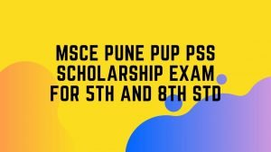 MSCE Pune PUP 5th and PSS 8th Class Scholarship Exam Eligibility, Exam Dates, Exam Pattern, Selection Process