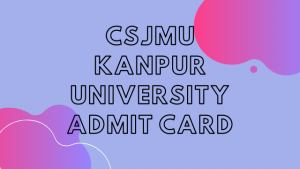CSJMU Admit Card 2020 Kanpur University: Regular/ Private B.A, B.Com, B.Sc CSJM Admit Card