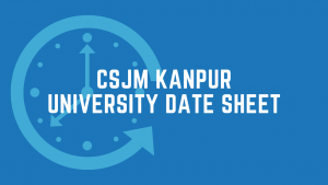CSJM Kanpur University Scheme 2020 (Latest) : Download the CJSMU Date sheet PDF Here