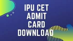 IPU CET Admit Card 2020 : Download IPUCET Hall Ticket @ ipu.ac.in